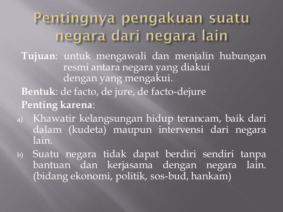 Tujuan : untuk mengawali dan menjalin hubungan resmi antara negara yang diakui dengan yang mengakui.