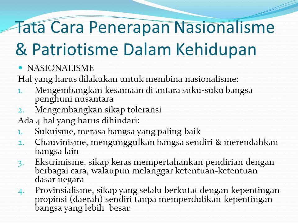 Tata Cara Penerapan Nasionalisme & Patriotisme Dalam Kehidupan  NASIONALISME Hal yang harus dilakukan untuk membina nasionalisme: 1. Mengembangkan ke