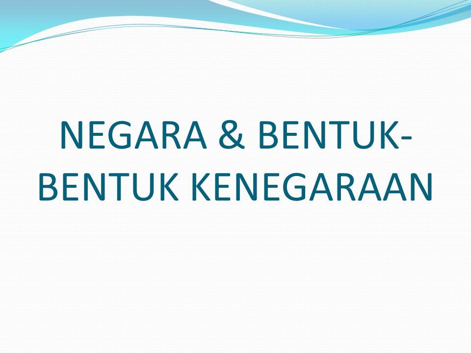 NEGARA & BENTUK- BENTUK KENEGARAAN