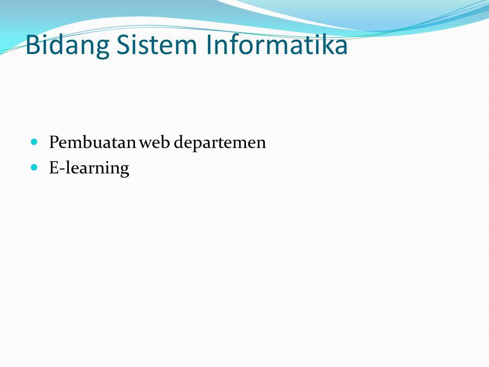 Bidang Sistem Informatika  Pembuatan web departemen  E-learning