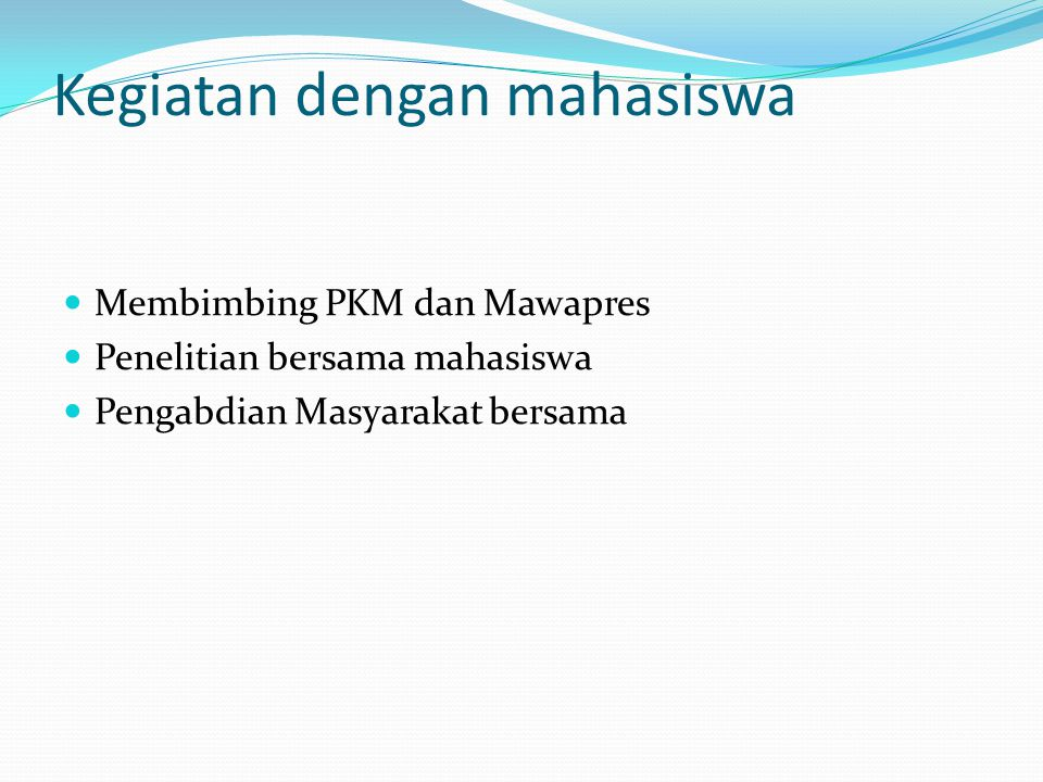 Kegiatan dengan mahasiswa  Membimbing PKM dan Mawapres  Penelitian bersama mahasiswa  Pengabdian Masyarakat bersama