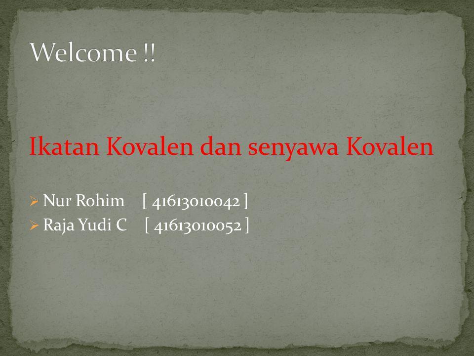 Ikatan Kovalen dan senyawa Kovalen  Nur Rohim [ 41613010042 ]  Raja Yudi C [ 41613010052 ]