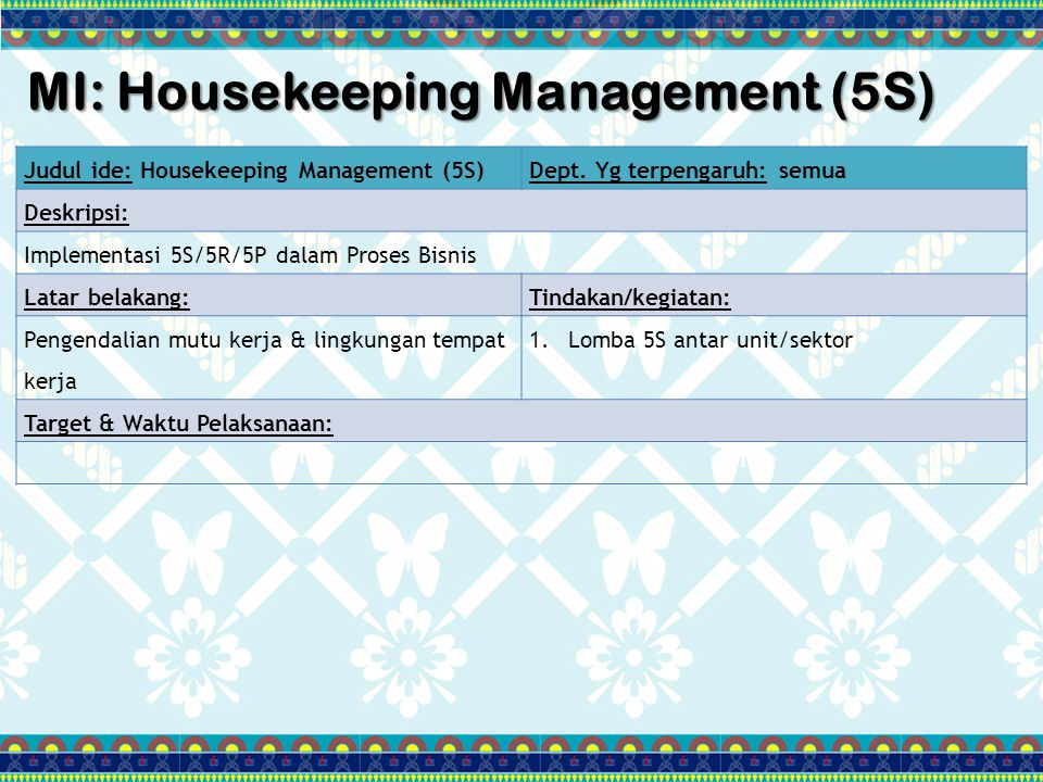MI: Housekeeping Management (5S) Judul ide: Housekeeping Management (5S)Dept. Yg terpengaruh: semua Deskripsi: Implementasi 5S/5R/5P dalam Proses Bisn