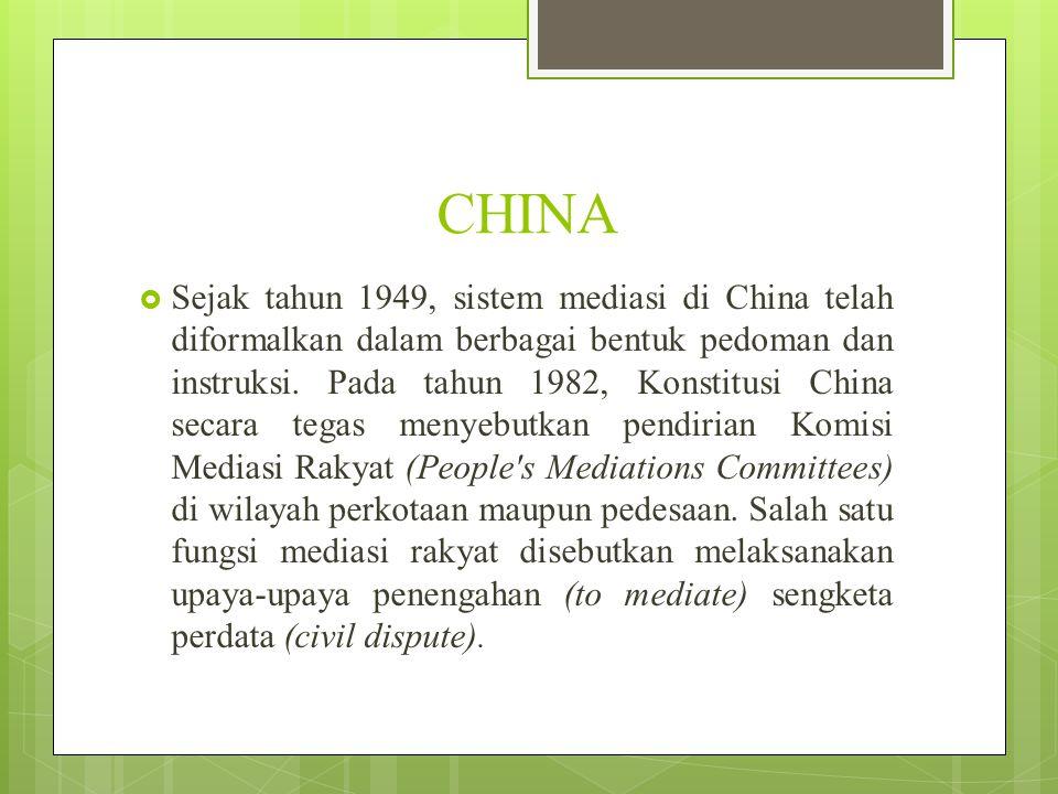 CHINA  Sejak tahun 1949, sistem mediasi di China telah diformalkan dalam berbagai bentuk pedoman dan instruksi. Pada tahun 1982, Konstitusi China sec