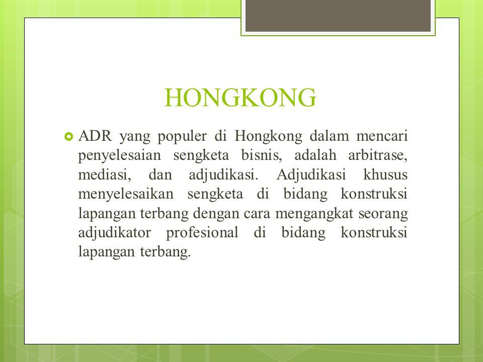 HONGKONG  ADR yang populer di Hongkong dalam mencari penyelesaian sengketa bisnis, adalah arbitrase, mediasi, dan adjudikasi.
