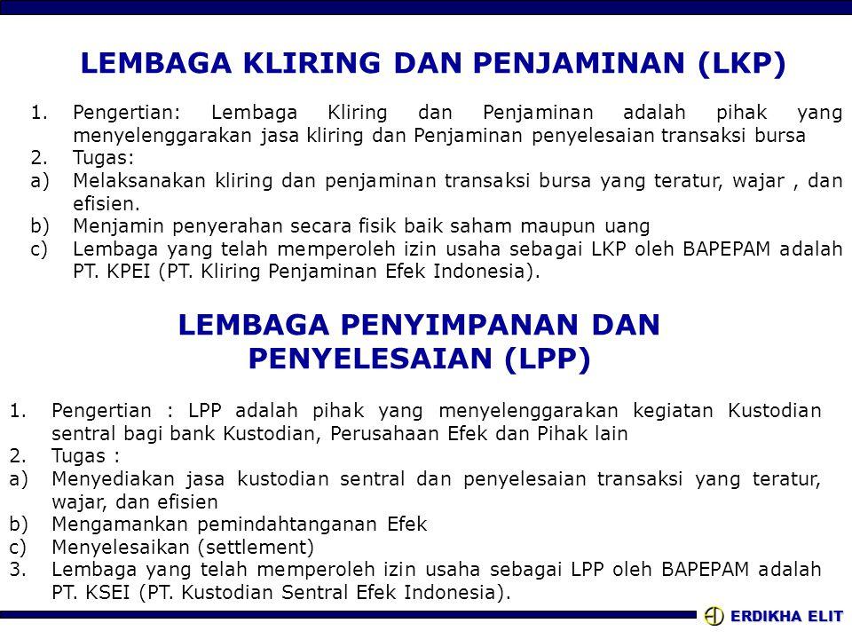 ERDIKHA ELIT LEMBAGA KLIRING DAN PENJAMINAN (LKP) 1.Pengertian: Lembaga Kliring dan Penjaminan adalah pihak yang menyelenggarakan jasa kliring dan Pen