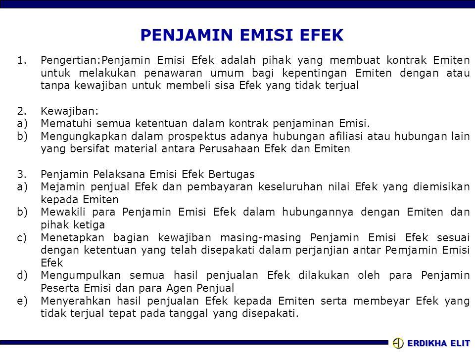 ERDIKHA ELIT PENJAMIN EMISI EFEK 1.Pengertian:Penjamin Emisi Efek adalah pihak yang membuat kontrak Emiten untuk melakukan penawaran umum bagi kepenti