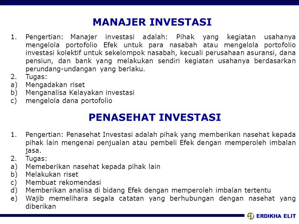 ERDIKHA ELIT MANAJER INVESTASI 1.Pengertian: Manajer investasi adalah: Pihak yang kegiatan usahanya mengelola portofolio Efek untuk para nasabah atau
