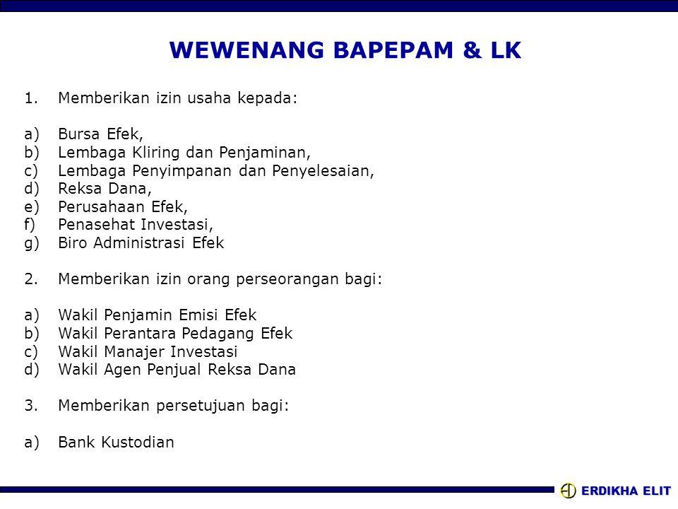 ERDIKHA ELIT WEWENANG BAPEPAM & LK 1.Memberikan izin usaha kepada: a)Bursa Efek, b)Lembaga Kliring dan Penjaminan, c)Lembaga Penyimpanan dan Penyelesa