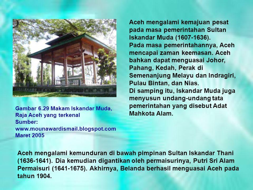 Aceh mengalami kemajuan pesat pada masa pemerintahan Sultan Iskandar Muda (1607-1636).
