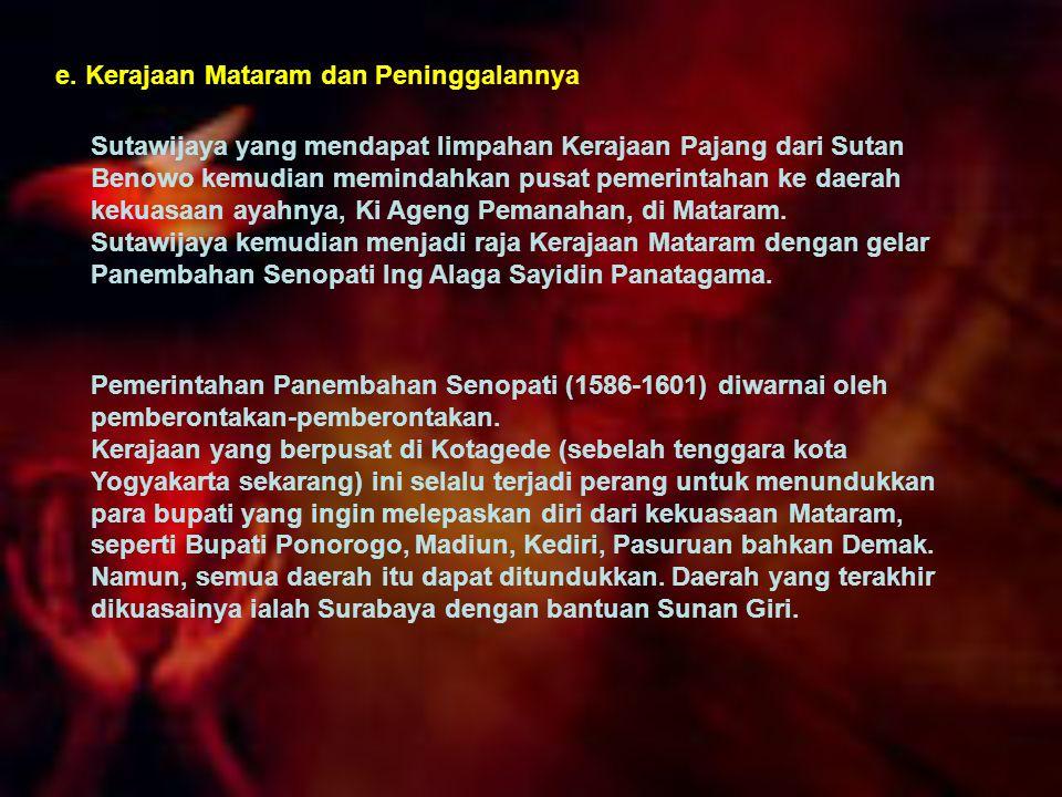 e. Kerajaan Mataram dan Peninggalannya Sutawijaya yang mendapat limpahan Kerajaan Pajang dari Sutan Benowo kemudian memindahkan pusat pemerintahan ke