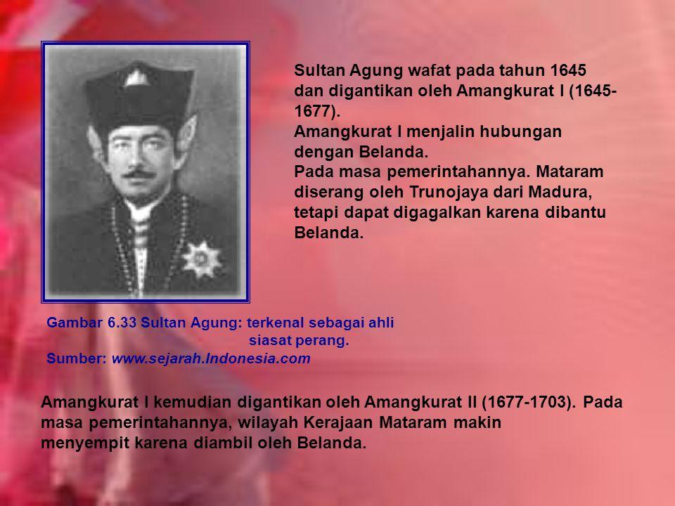 Sultan Agung wafat pada tahun 1645 dan digantikan oleh Amangkurat I (1645- 1677).