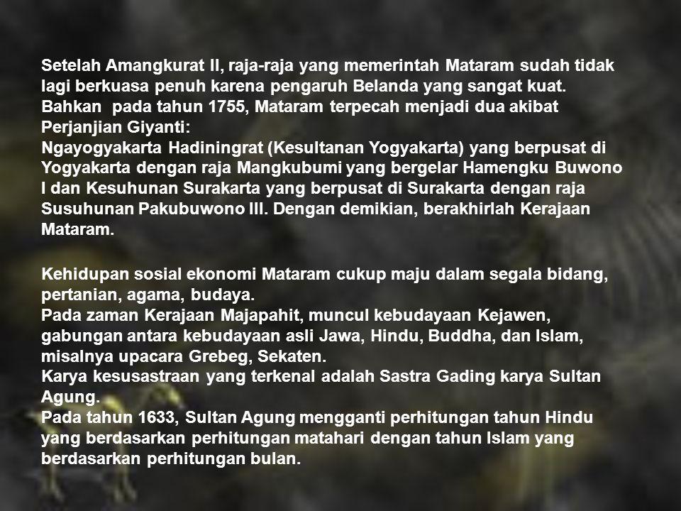 Setelah Amangkurat II, raja-raja yang memerintah Mataram sudah tidak lagi berkuasa penuh karena pengaruh Belanda yang sangat kuat.