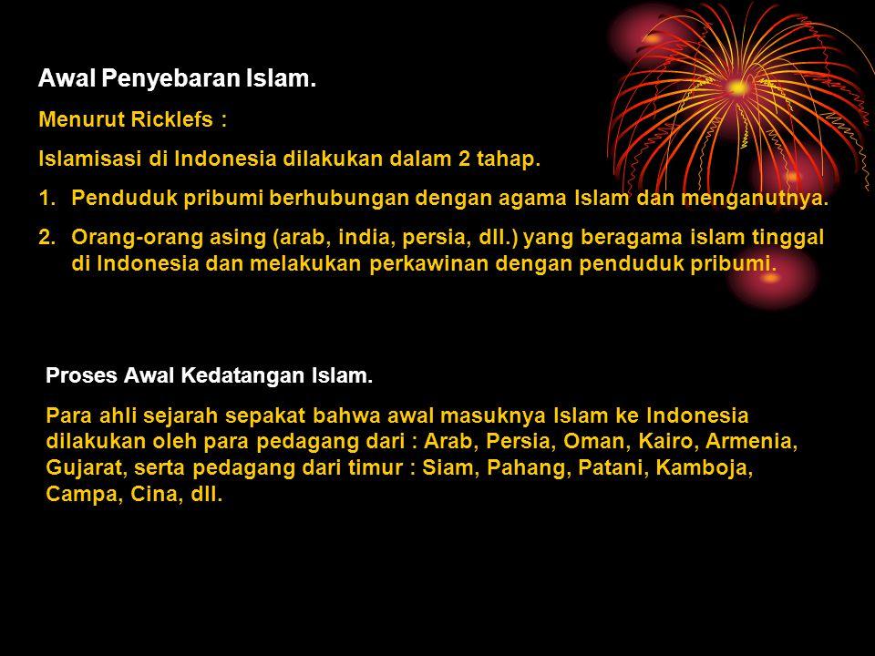 Awal Penyebaran Islam.Menurut Ricklefs : Islamisasi di Indonesia dilakukan dalam 2 tahap.