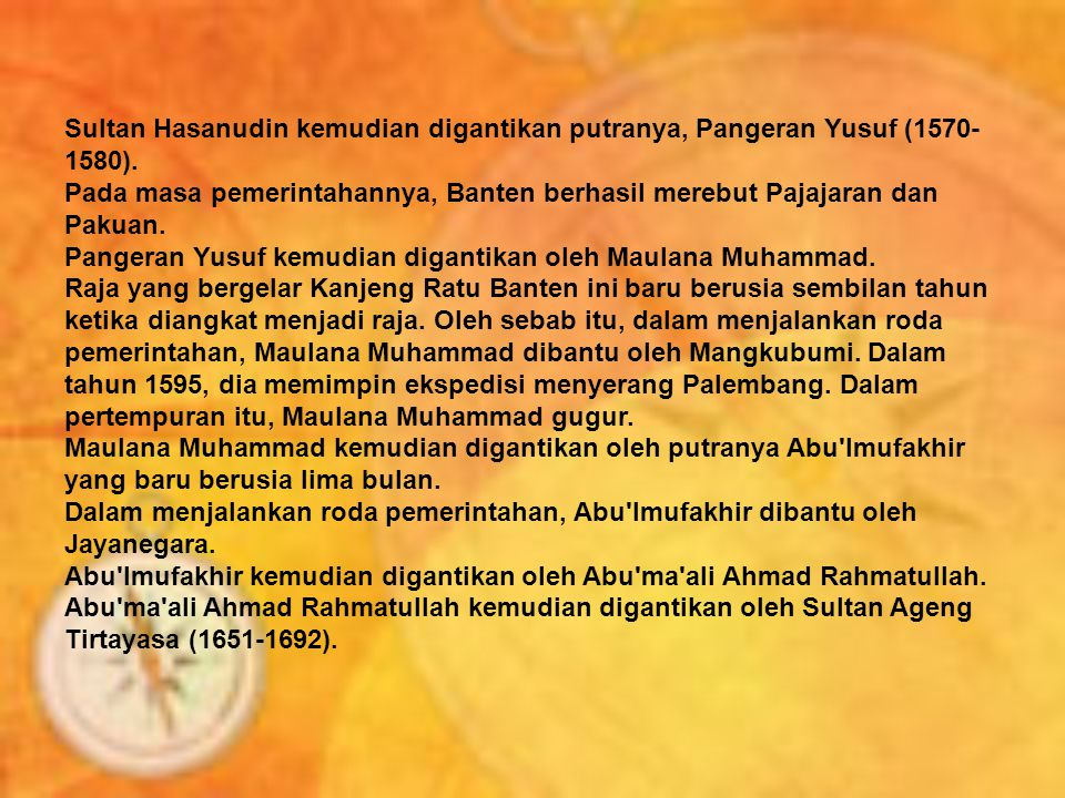Sultan Hasanudin kemudian digantikan putranya, Pangeran Yusuf (1570- 1580).