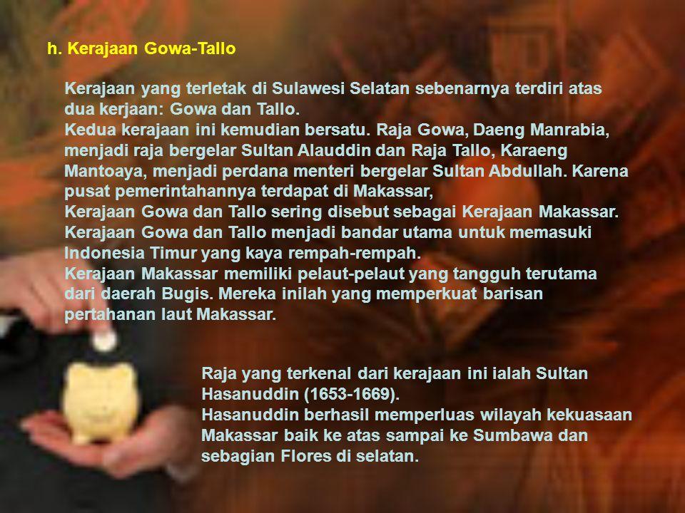 h. Kerajaan Gowa-Tallo Kerajaan yang terletak di Sulawesi Selatan sebenarnya terdiri atas dua kerjaan: Gowa dan Tallo. Kedua kerajaan ini kemudian ber