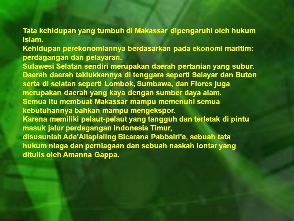 Tata kehidupan yang tumbuh di Makassar dipengaruhi oleh hukum Islam.