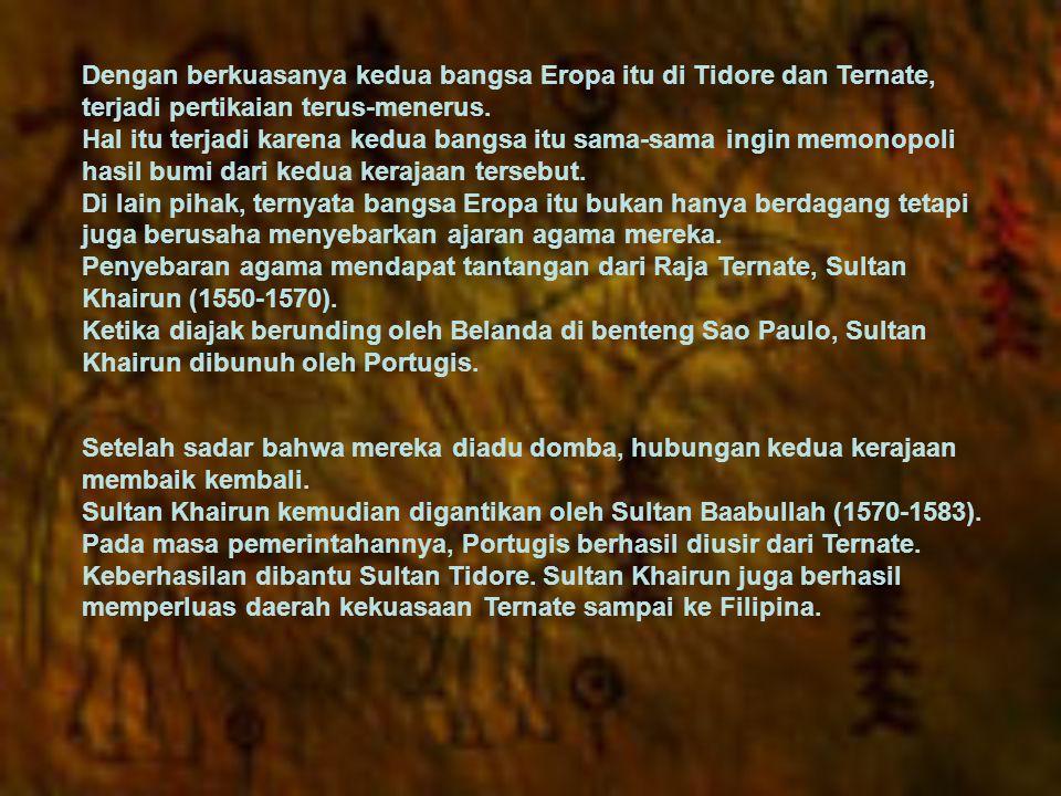 Dengan berkuasanya kedua bangsa Eropa itu di Tidore dan Ternate, terjadi pertikaian terus-menerus.