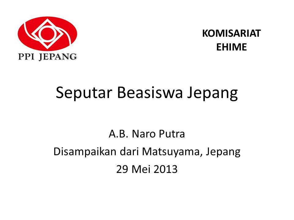 Seputar Beasiswa Jepang A.B. Naro Putra Disampaikan dari Matsuyama, Jepang 29 Mei 2013 KOMISARIAT EHIME