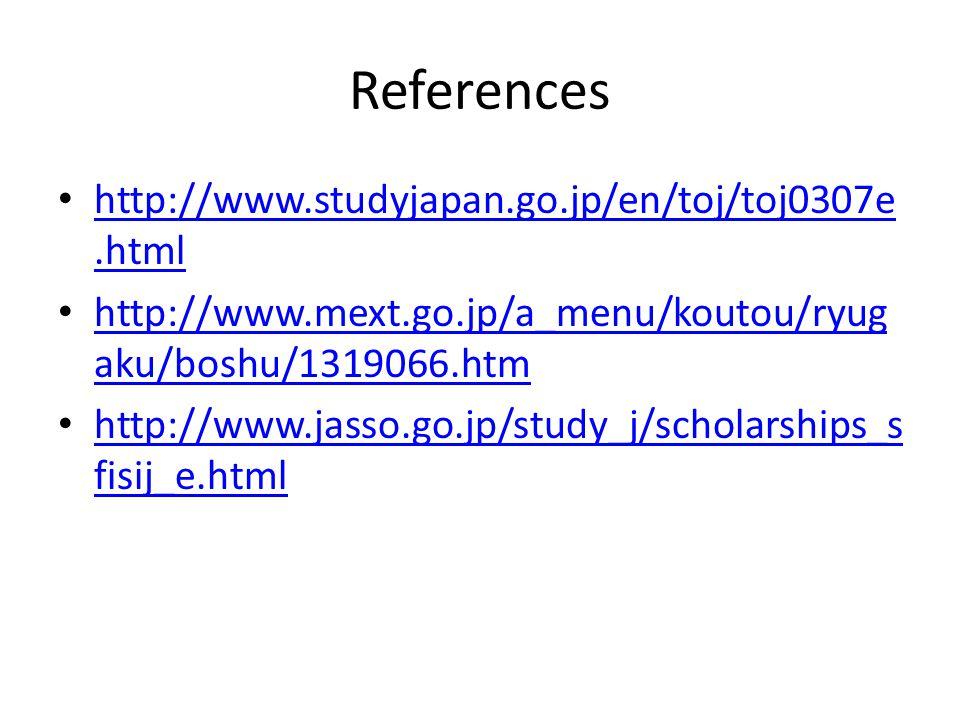 References • http://www.studyjapan.go.jp/en/toj/toj0307e.html http://www.studyjapan.go.jp/en/toj/toj0307e.html • http://www.mext.go.jp/a_menu/koutou/r