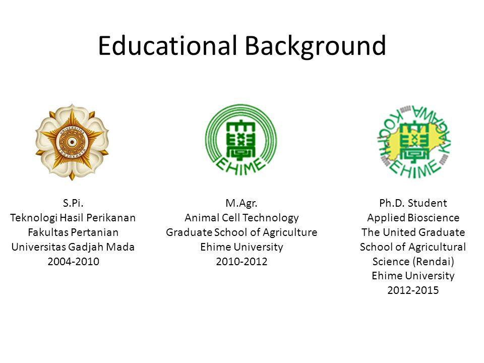 Educational Background S.Pi. Teknologi Hasil Perikanan Fakultas Pertanian Universitas Gadjah Mada 2004-2010 M.Agr. Animal Cell Technology Graduate Sch