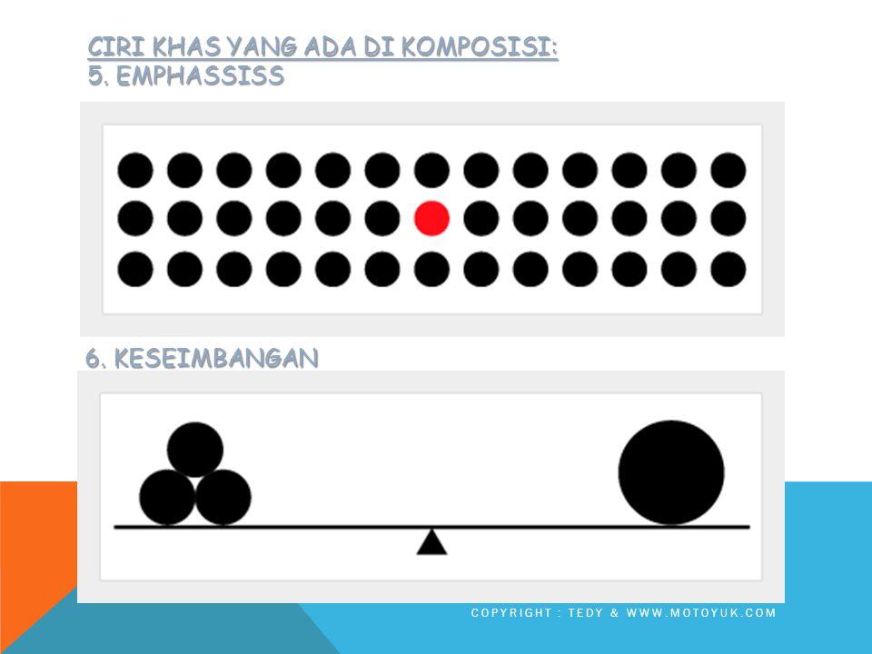 CIRI KHAS YANG ADA DI KOMPOSISI: 3.DOMINASI 4. IRAMA COPYRIGHT : TEDY & WWW.MOTOYUK.COM