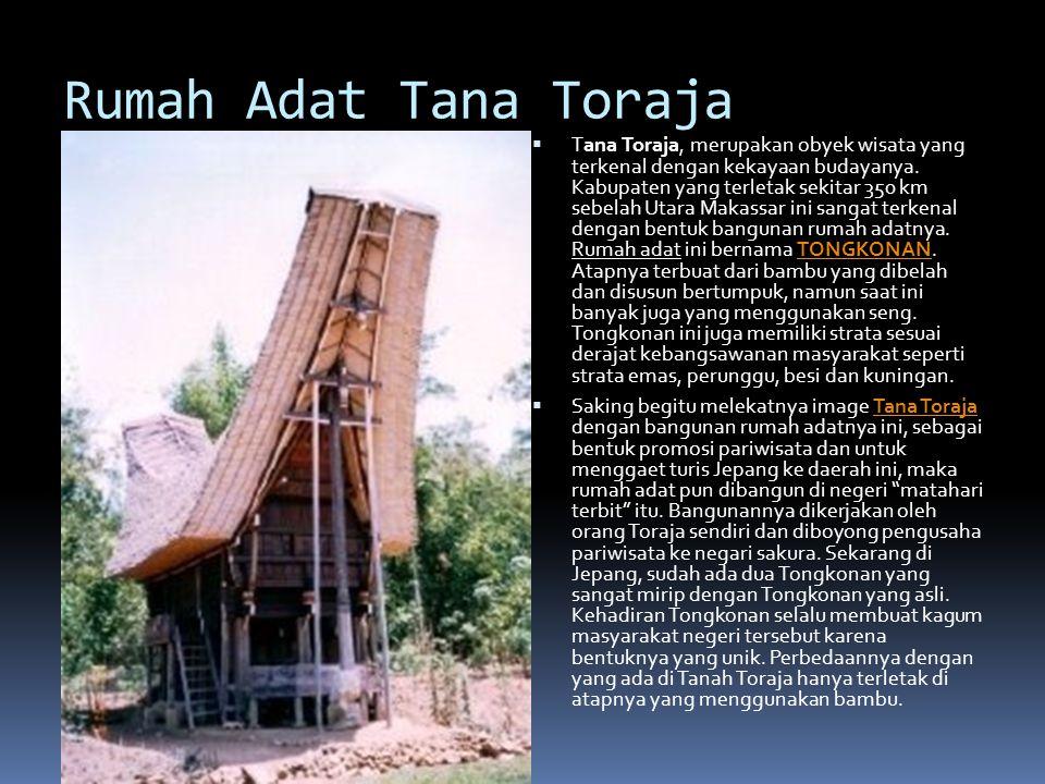 Rumah Adat Tana Toraja  Tana Toraja, merupakan obyek wisata yang terkenal dengan kekayaan budayanya. Kabupaten yang terletak sekitar 350 km sebelah U