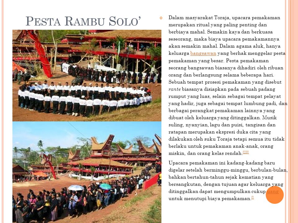 P ESTA R AMBU S OLO ' Dalam masyarakat Toraja, upacara pemakaman merupakan ritual yang paling penting dan berbiaya mahal. Semakin kaya dan berkuasa se