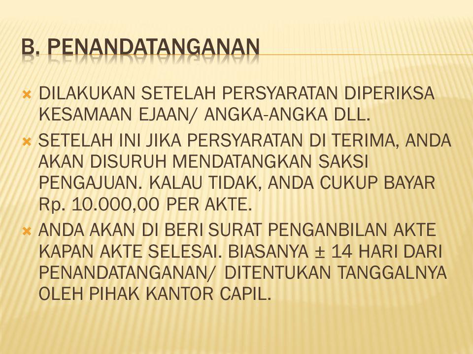 1. FOTO COPY BERKAS (yang diberikan ke Panitera Perdata dan ditambah surat penetapan dari pengadilan). 2. BILA AKTE YANG DIAJUKAN LEBIH DARI 1, DAN PE