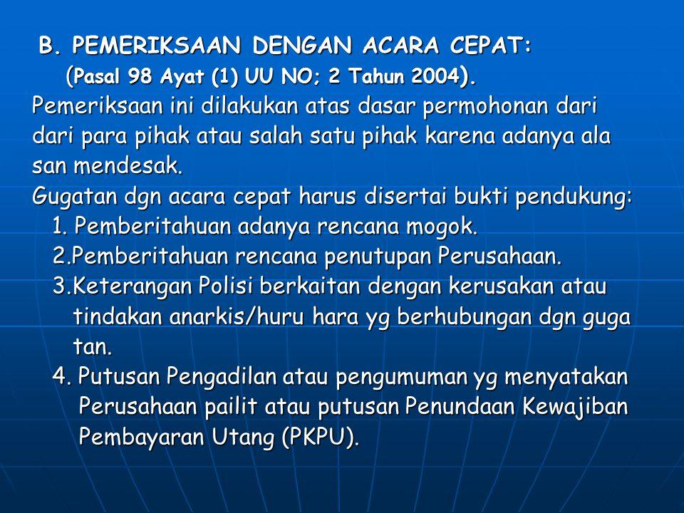 B. PEMERIKSAAN DENGAN ACARA CEPAT: B. PEMERIKSAAN DENGAN ACARA CEPAT: ( Pasal 98 Ayat (1) UU NO; 2 Tahun 2004 ). ( Pasal 98 Ayat (1) UU NO; 2 Tahun 20