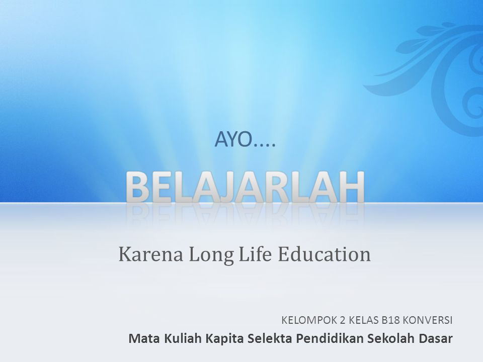 KELOMPOK 2 KELAS B18 KONVERSI Mata Kuliah Kapita Selekta Pendidikan Sekolah Dasar AYO....
