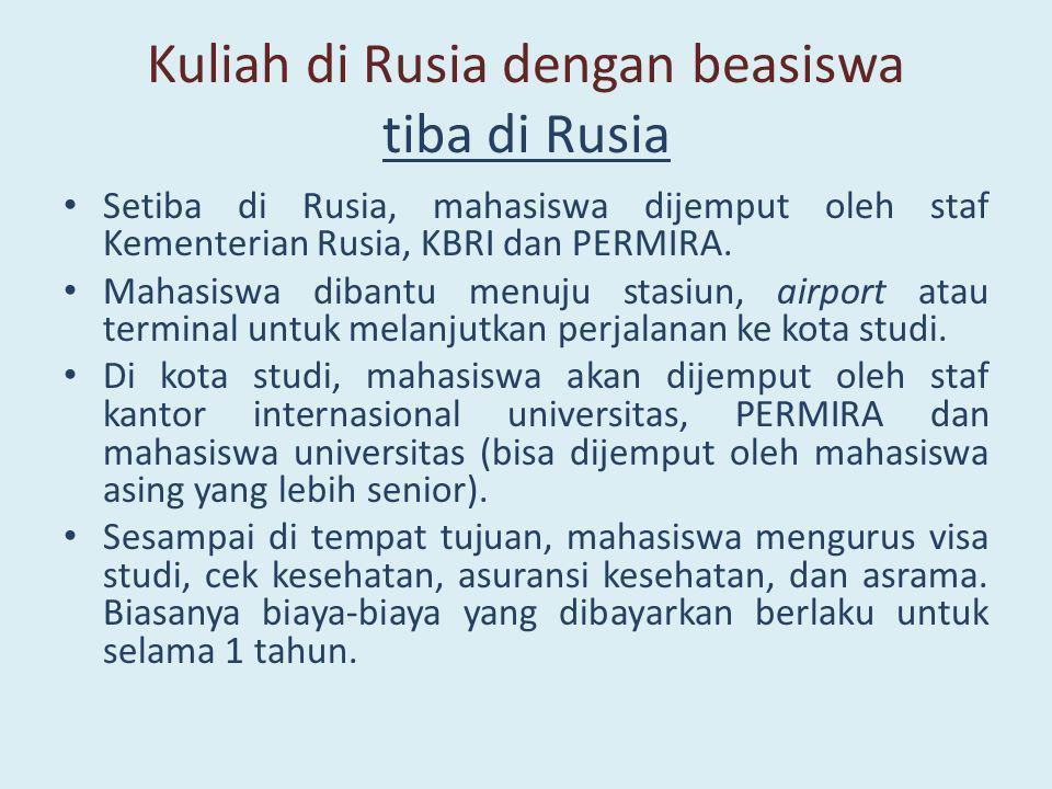 Kuliah di Rusia dengan beasiswa tiba di Rusia • Setiba di Rusia, mahasiswa dijemput oleh staf Kementerian Rusia, KBRI dan PERMIRA. • Mahasiswa dibantu