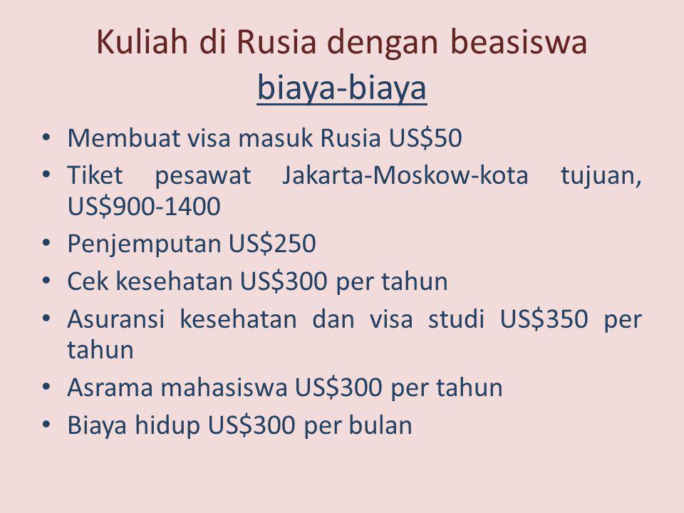 Kuliah di Rusia dengan beasiswa biaya-biaya • Membuat visa masuk Rusia US$50 • Tiket pesawat Jakarta-Moskow-kota tujuan, US$900-1400 • Penjemputan US$