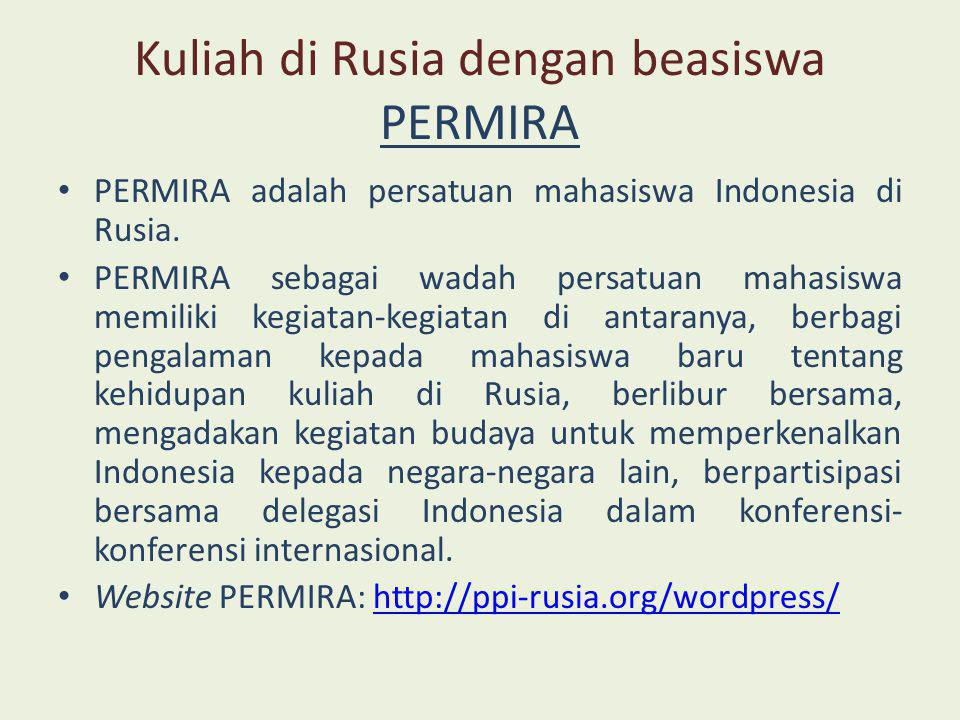 Kuliah di Rusia dengan beasiswa PERMIRA • PERMIRA adalah persatuan mahasiswa Indonesia di Rusia. • PERMIRA sebagai wadah persatuan mahasiswa memiliki