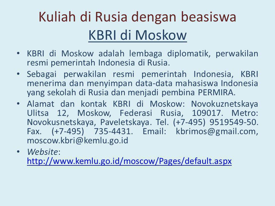 Kuliah di Rusia dengan beasiswa KBRI di Moskow • KBRI di Moskow adalah lembaga diplomatik, perwakilan resmi pemerintah Indonesia di Rusia. • Sebagai p