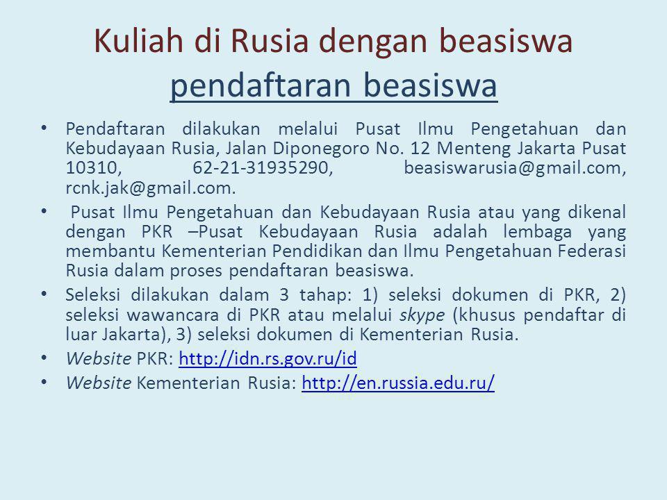 Kuliah di Rusia dengan beasiswa pendaftaran beasiswa • Pendaftaran dilakukan melalui Pusat Ilmu Pengetahuan dan Kebudayaan Rusia, Jalan Diponegoro No.