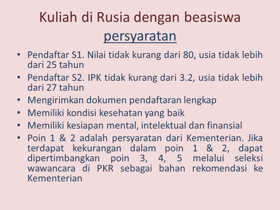 Kuliah di Rusia dengan beasiswa persyaratan • Pendaftar S1. Nilai tidak kurang dari 80, usia tidak lebih dari 25 tahun • Pendaftar S2. IPK tidak kuran