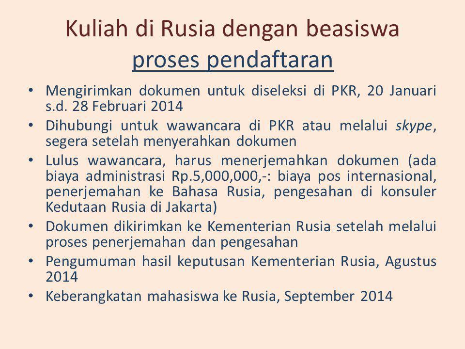 Kuliah di Rusia dengan beasiswa proses pendaftaran • Mengirimkan dokumen untuk diseleksi di PKR, 20 Januari s.d. 28 Februari 2014 • Dihubungi untuk wa