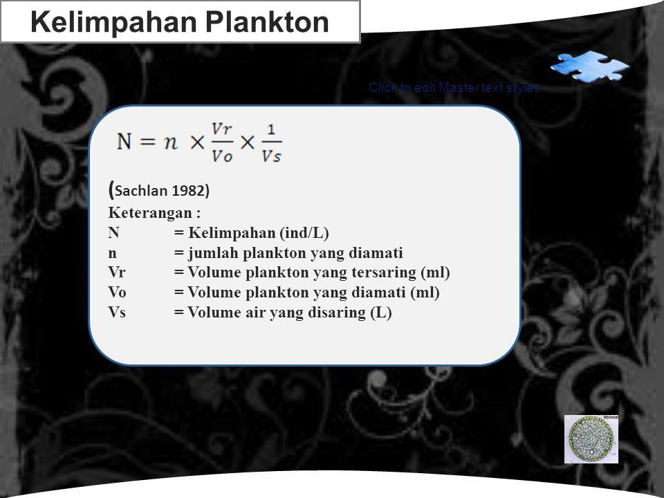 LOGO Click to edit Master text styles Kelimpahan Plankton ( Sachlan 1982) Keterangan : N= Kelimpahan (ind/L) n= jumlah plankton yang diamati Vr= Volum