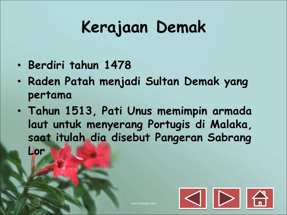 Kerajaan Demak • Berdiri tahun 1478 • Raden Patah menjadi Sultan Demak yang pertama • Tahun 1513, Pati Unus memimpin armada laut untuk menyerang Portu