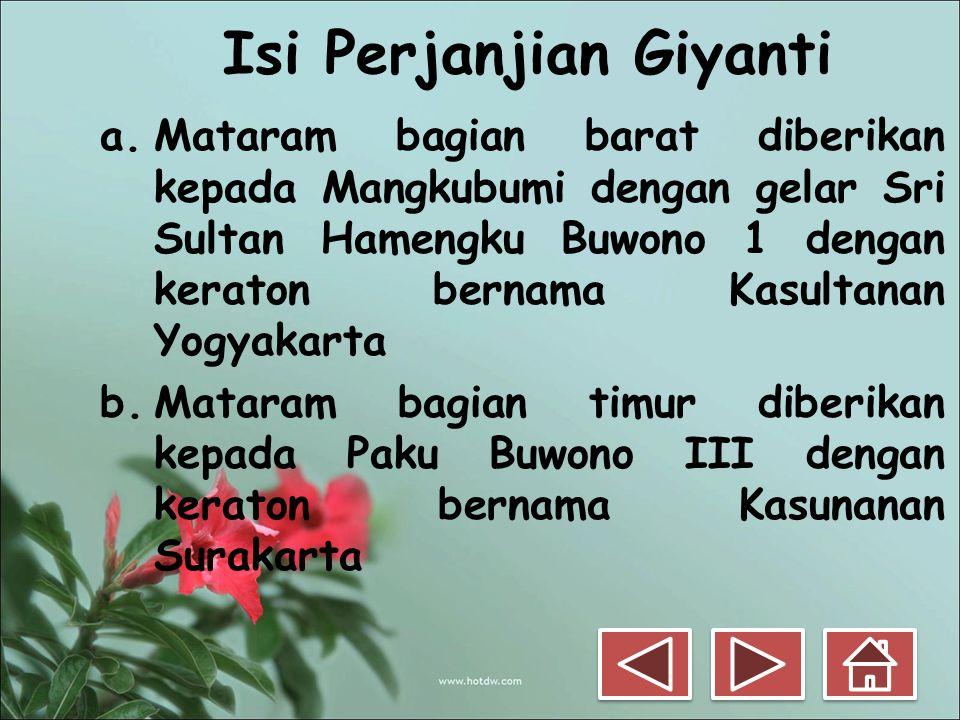 Isi Perjanjian Giyanti a.Mataram bagian barat diberikan kepada Mangkubumi dengan gelar Sri Sultan Hamengku Buwono 1 dengan keraton bernama Kasultanan