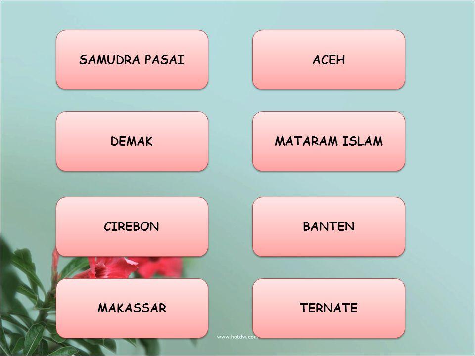 SAMUDRA PASAI TERNATE MAKASSAR BANTEN CIREBON DEMAK MATARAM ISLAM ACEH