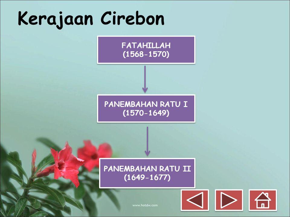 Kerajaan Cirebon FATAHILLAH (1568-1570) FATAHILLAH (1568-1570) PANEMBAHAN RATU I (1570-1649) PANEMBAHAN RATU I (1570-1649) PANEMBAHAN RATU II (1649-16