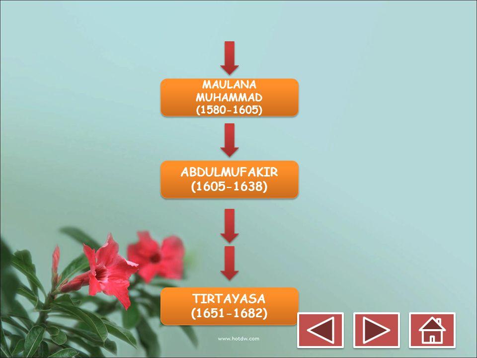 MAULANA MUHAMMAD (1580-1605) MAULANA MUHAMMAD (1580-1605) ABDULMUFAKIR (1605-1638) ABDULMUFAKIR (1605-1638) TIRTAYASA (1651-1682) TIRTAYASA (1651-1682