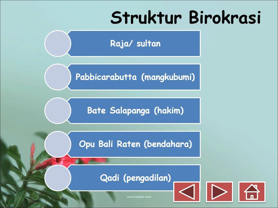 Struktur Birokrasi Raja/ sultan Pabbicarabutta (mangkubumi) Bate Salapanga (hakim) Opu Bali Raten (bendahara) Qadi (pengadilan)