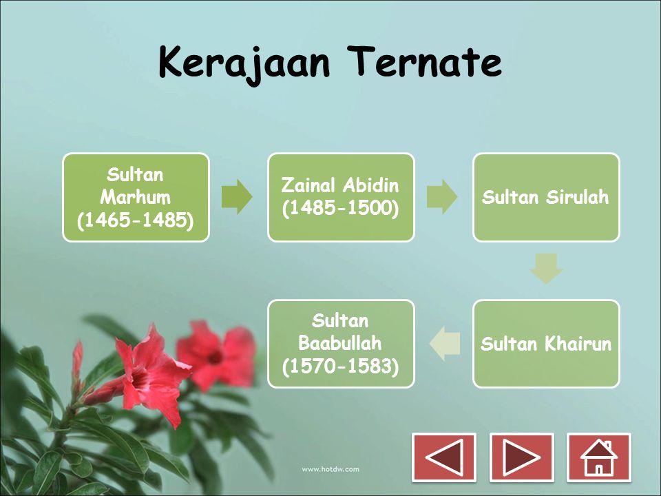 Kerajaan Ternate Sultan Marhum (1465-1485) Zainal Abidin (1485-1500) Sultan SirulahSultan Khairun Sultan Baabullah (1570-1583)