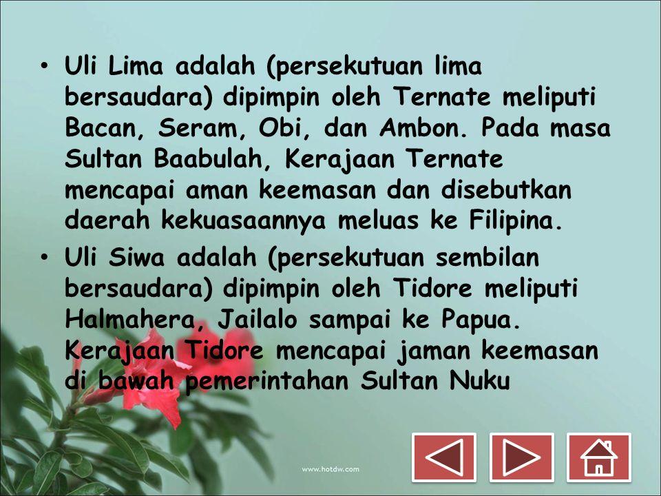 • Uli Lima adalah (persekutuan lima bersaudara) dipimpin oleh Ternate meliputi Bacan, Seram, Obi, dan Ambon. Pada masa Sultan Baabulah, Kerajaan Terna