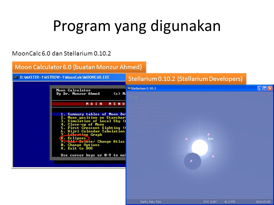 Program yang digunakan MoonCalc 6.0 dan Stellarium 0.10.2 Moon Calculator 6.0 (buatan Monzur Ahmed) Stellarium 0.10.2 (Stellarium Developers)