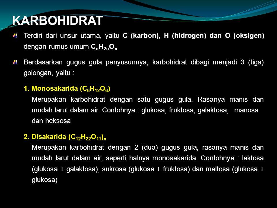 KARBOHIDRAT Terdiri dari unsur utama, yaitu C (karbon), H (hidrogen) dan O (oksigen) dengan rumus umum C n H 2n O n Berdasarkan gugus gula penyusunnya