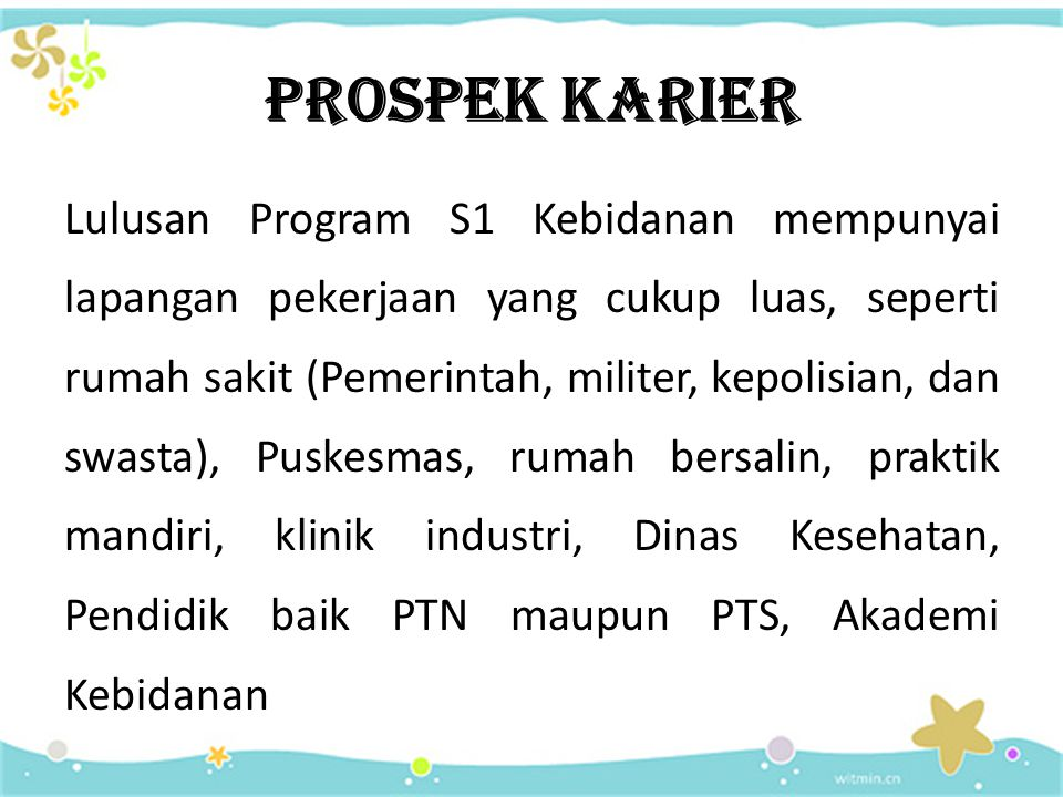 PROFIL LULUSAN MIDWIFERY Dalam melaksanakan peran sebagai bidan profil yang diharapkan adalah sebagai : 1.Care Provider 2.Educator 3.Manager 4.Researcher 5.Profesional Development